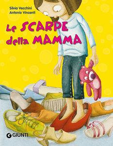 Foto Cover di Le scarpe della mamma, Libro di Silvia Vecchini,Antonio Vincenti, edito da Giunti Kids