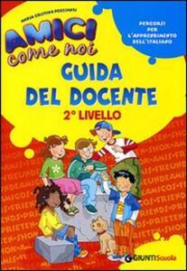 Amici come noi. Percorsi per l'apprendimento dell'italiano. 2° livello. Guida del docente - M. Cristina Peccianti - copertina