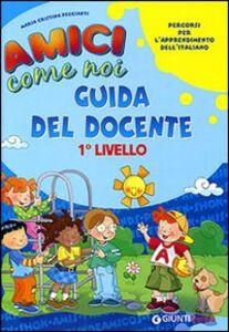 Amici come noi. Percorsi per l'apprendimento dell'italiano. 1° livello. Guida del docente