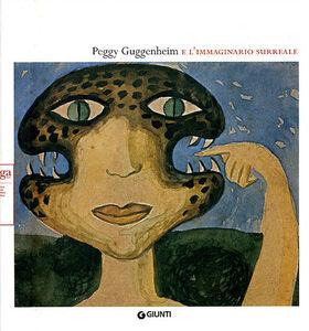 Libro Peggy Guggenheim e l'immaginario surreale