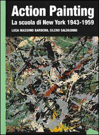 Action painting. La scuola di New York 1943-1959. Ediz. illustrata