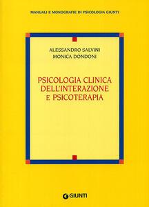 Psicologia clinica dell'interazione e psicoterapia - Alessandro Salvini,Monica Dondoni - copertina