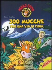Libro Trecento mucche per una via di fuga. Mukka Emma Peter Coolbak