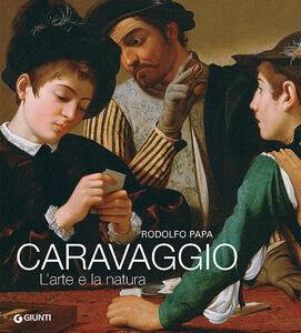 Libro Caravaggio. L'arte e la natura Rodolfo Papa