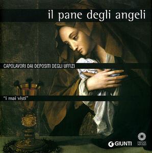 I mai visti. Il pane degli angeli. Capolavori dai depositi degli Uffizi