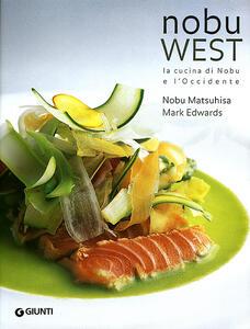 Nobu west. La cucina di Nobu e l'Occidente - Nobuyuki Matsuhisa,Mark Edwards - copertina