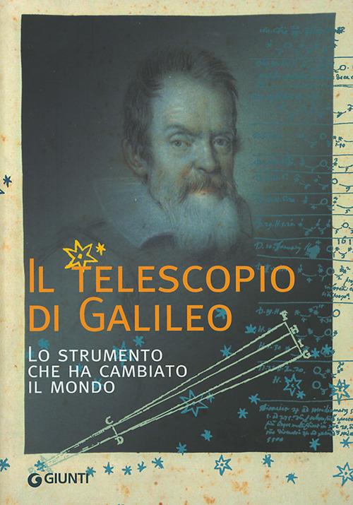 Image of Il telescopio di Galileo. Lo strumento che ha cambiato il mondo