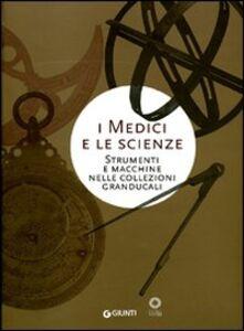 Libro I Medici e le scienze. Strumenti e macchine nelle collezioni granducali