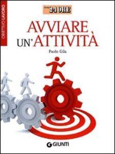 Libro Avviare un'attività. Obiettivo lavoro Paolo Gila