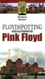 Floydspotting. Guida alla geografia dei Pink Floyd - Alfredo Marziano,Mark Worden - copertina