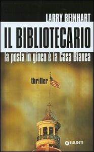 Il bibliotecario. La posta in gioco è la Casa Bianca - Larry Beinhart - 3