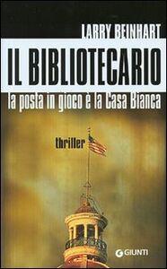 Libro Il bibliotecario. La posta in gioco è la Casa Bianca Larry Beinhart
