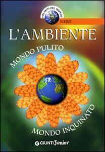 Libro L' ambiente. Mondo pulito, mondo inquinato Francesco Milo