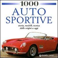 1000 auto sportive. Storia, modelli classici, tecnica dalle origini a oggi. Ediz. illustrata - - wuz.it
