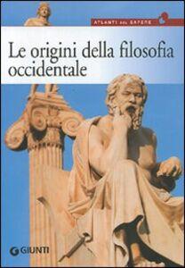 Libro Le origini della filosofia. Da Talete a Democrito, dal mito all'atomo