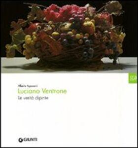Libro Luciano Ventrone. Le verità dipinte. Catalogo della mostra