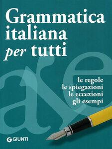 Libro Grammatica italiana per tutti. Le regole, le spiegazioni, le eccezioni, gli esempi Elisabetta Perini
