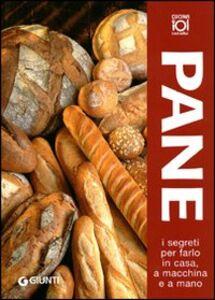 Libro Pane. I segreti per farlo in casa, a macchina e a mano