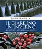 Libro Il giardino in inverno. Conoscere, progettare e scegliere le piante Maria Brambilla
