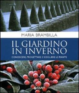 Il giardino in inverno. Conoscere, progettare e scegliere le piante - Maria Brambilla - copertina