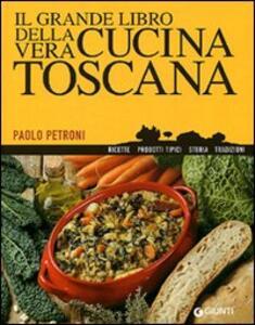 Il grande libro della vera cucina toscana - Paolo Petroni - copertina