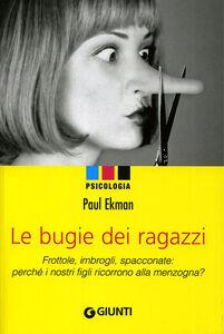 Libro Le bugie dei ragazzi. Frottole, imbrogli, spacconate: perché i nostri figli ricorrono alla menzogna? Paul Ekman