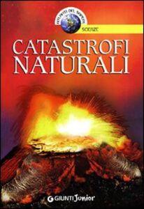Foto Cover di Catastrofi naturali, Libro di Francesco Milo, edito da Giunti Junior