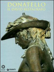 Filippodegasperi.it Donatello. Il David restaurato. Ediz. illustrata Image