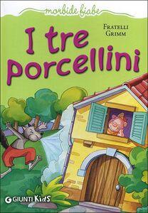 Foto Cover di I tre porcellini, Libro di Jacob Grimm,Wilhelm Grimm, edito da Giunti Kids 0