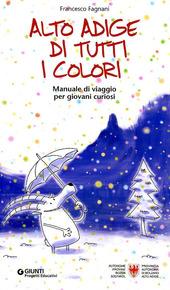 Alto Adige di tutti i colori. Manuale di viaggio per giovani curiosi