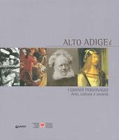 Alto Adige. I grandi personaggi. Arte, cultura e società