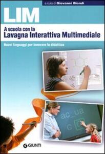 LIM. A scuola con la lavagna interattiva multimediale. Nuovi linguaggi per innovare la didattica