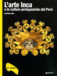 Libro L' arte inca e le culture preispaniche del Perù. Ediz. illustrata Antonio Aimi