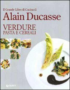 Libro Il grande libro di cucina di Alain Ducasse. Verdure pasta e cereali Alain Ducasse 0