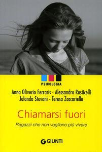 Chiamarsi fuori. Ragazzi che non vogliono più vivere - Anna Oliverio Ferraris,Alessandro Rusticelli,Paolo Sarti - copertina