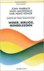 Maestri del primo Romanticismo: Webern, Berlioz, Mendelssohn - John Warrack,Hugh McDonald,Karl H. Köhler - copertina