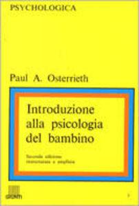 Libro Introduzione alla psicologia del bambino Paul A. Osterrieth
