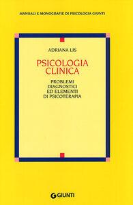 Libro Psicologia clinica. Problemi diagnostici ed elementi di psicoterapia Adriana Lis
