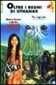 Foto Cover di Oltre i regni di Uthanak, Libro di P. Luigi Luisi, edito da Giunti Editore