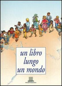 Un libro lungo un mondo - Graziella Favaro,Mariangela Giusti - copertina