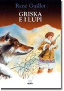 Foto Cover di Griska e i lupi, Libro di René Guillot, edito da Giunti Editore