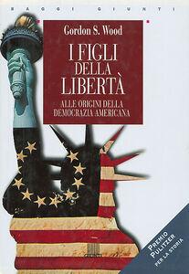 Foto Cover di I figli della libertà. Alle origini della democrazia americana, Libro di Gordon S. Wood, edito da Giunti Editore