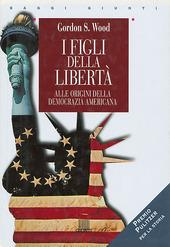 I figli della libertà. Alle origini della democrazia americana