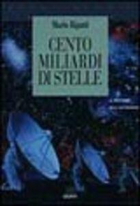 Foto Cover di Cento miliardi di stelle. Il mestiere dell'astronomo, Libro di Mario Rigutti, edito da Giunti Editore