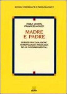 Libro Madre e padre. Scienze dell'evoluzione, antropologia e psicologia delle funzioni parentali Paola Venuti , Francesca Giusti
