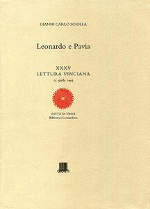 Libro Leonardo e Pavia. Ediz. illustrata Gianni Carlo Sciolla