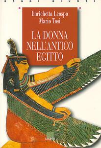 La donna nell'antico Egitto - Enrica Leospo,Mario Tosi - copertina