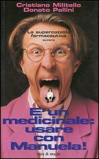 È un medicinale: usare con Manuela! - Militello Cristiano Pallini Donato - wuz.it