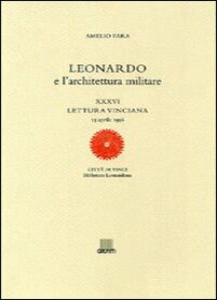 Leonardo e l'architettura militare. XXXVI lettura vinciana - Amelio Fara - copertina