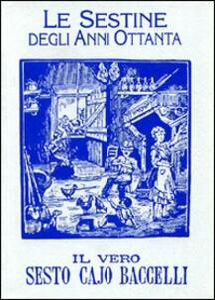 Le sestine degli anni Ottanta de «Il vero Sesto Cajo Baccelli» e una scelta di brani toscani - copertina